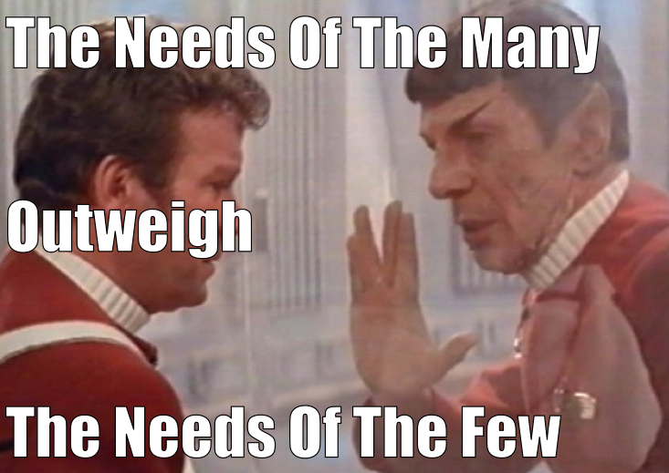 The Needs of the Many Outweigh The Needs of the Few