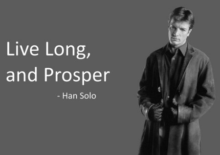 Live Long and Prosper by Han Solo with Malcolm Reynolds Image