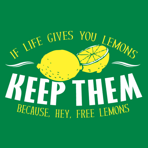 Life Give You Lemons, Keep Them, Because, Hey, Free Lemons