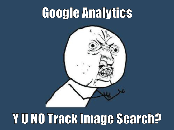 Google Analytics Y U No Track Image Search